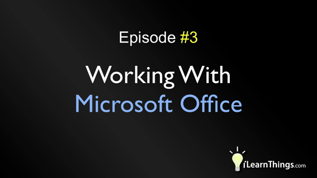 Episode 3: Working With Microsoft Office