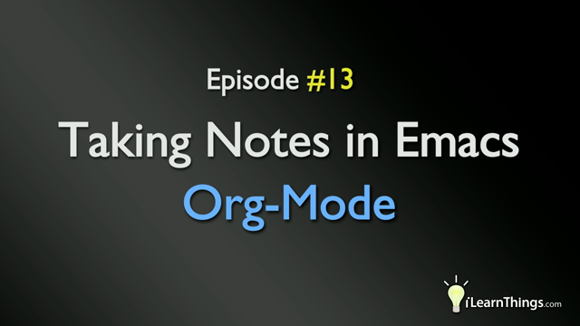 Episode 13: Taking Notes in Emacs Org-Mode